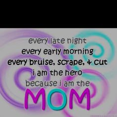 Because I am the mom
