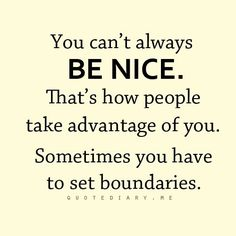 I'm always too nice and I always get taken advantage of. I think it's time to stand up for myself! Great Quotes, Quotes To Live By, Me Quotes, Motivational Quotes, Funny Quotes, Inspirational Quotes, Space Quotes, Respect Quotes, Daily Quotes