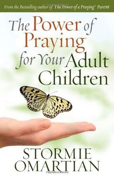 The Power of Praying® for Your Adult Children by Stormie Omartian, http://www.amazon.com/dp/0736920862/ref=cm_sw_r_pi_dp_CoFKpb0ABA8BE