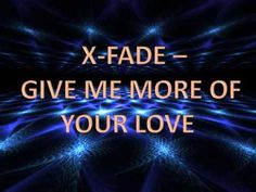 X-Fade - Give Me More Of Your Love