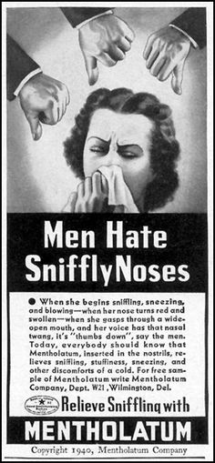 Men hate stuffy noses, ladies, and that's more important than you contributing to the war effort, working in factories, being nurses and pilots, holding the country together, having war stories of their own. Gosh I hate these ads.