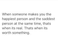 """I don't really find the worth or real part of being with someone that makes you sad, never mind the """"saddest person: ????????"""