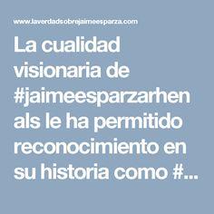 La cualidad visionaria de #jaimeesparzarhenals le ha permitido reconocimiento en su historia como #empresario