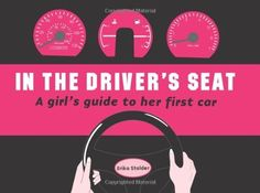 In the Driver's Seat: A Girl's Guide to Her First Car. It's a book for your glovebox. I want!
