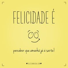 Porque quinta já é quase fim de semana! | felicidade, sexta, sexta-feira, fim de semana, happiness, friday |