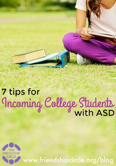 7 Tips for Incoming College Students with ASD - College can be an amazing experience, providing post-secondary education and job skills. However, for people on the ASD spectrum, it can be overwhelming. This list may help students prepare for the world of higher education.
