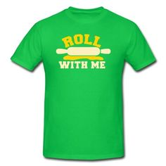 roll with me rolling pin baking humour T-Shirt | Spreadshirt | ID: 10370150