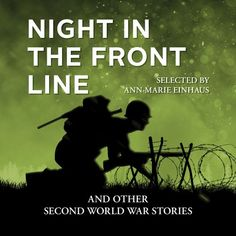 Ann-Marie Einhaus - Night in the front line. The Second World War sparked the writing of hundreds of short stories, by servicemen and women as well as civilians. They appeared in magazines and collections during and after the war, and addressed all areas of the conflict, from the home front to service abroad. This anthology introduces a selection of stories that are both unique representations of individual war experience and representative of larger trends. Library Card, World War Two, Short Stories, Nonfiction, Line, The Selection, Magazines, Audiobooks, Insight
