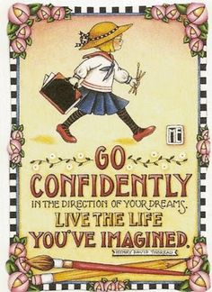 GO CONFIDENTLY in the direction of your dreams. LIVE THE LIFE YOU'VE IMAGINED. - Mary Engelbreit. Photo pinned via lesavh. HOPE & DREAMS - https://www.pinterest.com/DianaDeeOsborne/hope-and-dreams/ - Pins of #ENCOURAGEMENT and #PEACE when life seems rather discouraging.
