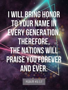 Discover the coolest I will bring honor to your name in every generation. Christian Friends, Christian Life, Christian Quotes, Christian Living, Christian Devotions, Christian Encouragement, Words Of Encouragement, Psalm 45, Psalm 119 105