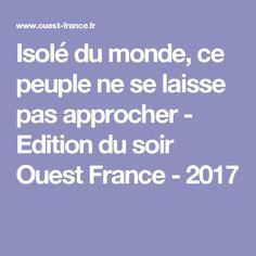 Isolé du monde, ce peuple ne se laisse pas approcher - Edition du soir Ouest France - 2017
