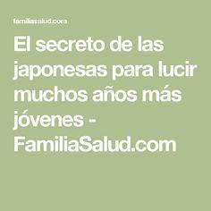 El secreto de las japonesas para lucir muchos años más jóvenes - FamiliaSalud.com