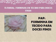 PASSO A PASSO - FORMINHAS EM TECIDO PARA DOCES FINOS