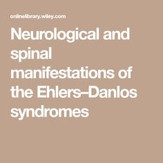 Neurological and spinal manifestations of the Ehlers–Danlos syndromes