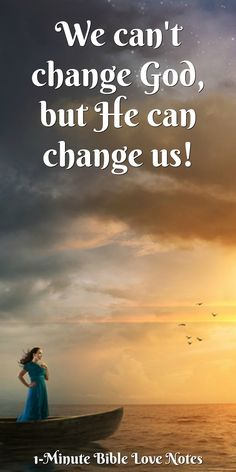 """We Can't Change God, But He Can Change Us. Let's share His full character, not just the parts that make people """"feel good."""" We must see our sin before we can understand His grace. This 1-minute devotion explains."""