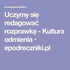 Uczymy się redagować rozprawkę - Kultura odmienia • epodreczniki.pl Kultura, Student, School, Literatura