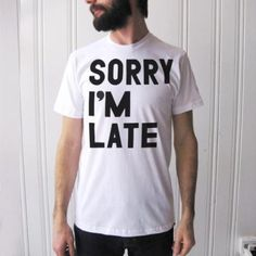 TypoTees - a collection of typography on t-shirts: Sorry I'm late