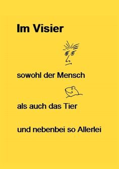sowohl der mensch als auch das tier und nebenbei so allerlei - both men and animals and btw, all sorts of things Sorting, Messages, Feelings, Animals, Men, Animales, Animaux, Animal, Animais