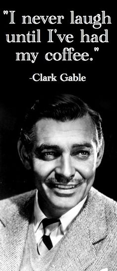 """I never laugh until I've had my coffee"" Clark Gable poster"