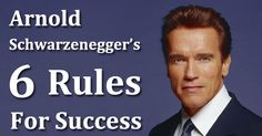 Arnold Schwarzenegger's 6 rules for success  read more about it in this blogpost  http://erwinensingsblog.com/6-rules-success-arnold-schwarzenegger/
