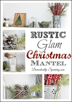 I'm sharing my Rustic Glam Christmas Mantel: a lot of natural elements, layers with a little bit of shine.