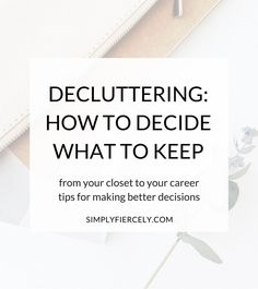 Do you struggle to make decluttering decisions? From your closet to your career, here are my tips for making decisions about what stays and what goes.