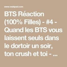 BTS Réaction (100% Filles) - #4 - Quand les BTS vous laissent seuls dans le dortoir un soir, ton crush et toi - Wattpad