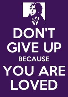 Don't Give Up because You Are Loved! -Josh Groban