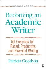 Becoming an academic writer : 50 exercises for paced, productive, and powerful writing / Patricia Goodson, Texas A & M University PE1408 .G585 2017  (2018)