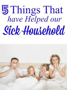 Illness hit your house?  Here are five things that have helped this mom stay sane, save money and get even get better herself through it all.