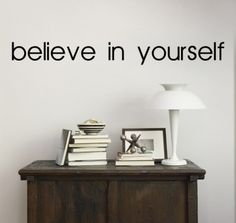 Believe in Yourself wall decal - definitely need this for my home office