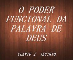 Pr C. J. Jacinto: O PODER FUNCIONAL DA PALAVRA DE DEUS