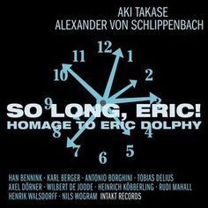 "ALEXANDER VON SCHLIPPENBACH & AKI TAKASE : "" So long, Eric! Homage to Eric Dolphy "" ( Intakt records ) Personnel: AKI TAKASE Piano · ALEXANDER VON SCHLIPPENBACH Piano KARL BERGER Vibraphone · RUDI MAHALL Bass Clarinet, Clarinet TOBIAS DELIUS Tenor Saxophone · HENRIK WALSDORFF Alto Saxophone... http://www.qobuz.com/fr-fr/album/so-long-eric-homage-to-eric-dolphy-aki-takase-alexander-von-schlippenbach/7640120192396"