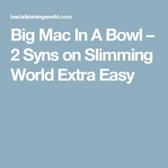 Big Mac In A Bowl – 2 Syns on Slimming World Extra Easy