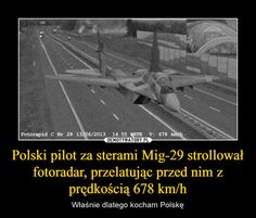Polski pilot za sterami Mig-29 strollował fotoradar, przelatując przed nim z prędkością 678 km/h – Właśnie dlatego kocham Polskę Best Memes, Best Quotes, Polish Memes, Very Funny Memes, Meanwhile In, Sentences, Poland, All About Time, Haha