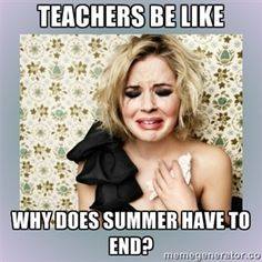 Teachers be like why does summer have to end? | Crying Girl