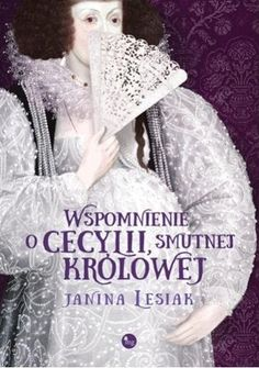Wspomnienie o Cecylii smutnej królowej - Janina Lesiak