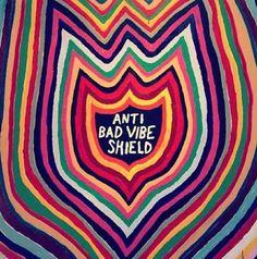 Anti Bad Vibe Shield.