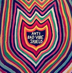 Anti Bad Vibe Shield.
