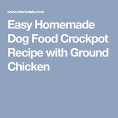 Dog food recipes easy crockpot chicken brown rice easy crockpot people also love these ideas easy homemade dog food crockpot recipe with ground chicken forumfinder Images