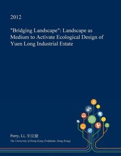 Bridging Landscape: Landscape as Medium to Activate Ecological Design of Yuen Long Industrial Esta