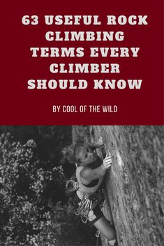 Call yourself a climber?! How many of these climbing terms do you really understand? Check out these 63 useful rock climbing terms that every climber should know
