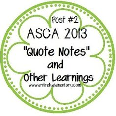 """Entirely Elementary...School Counseling: Post #2: ASCA 2013 """"Quote Notes"""" and Other Learnings"""