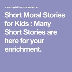 Short Moral Stories for Kids : Many Short Stories are here for your enrichment.