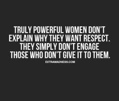 Exactly my point....Las mujeres verdaderamente poderosas no explican por qué quieren respeto. Simplemente no participan a los que no se lo dan a ellasmuj