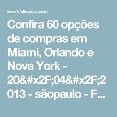 Confira 60 opções de compras em Miami, Orlando e Nova York - 20/04/2013 - sãopaulo - Folha de S.Paulo