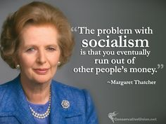 """""""The problem with socialism is that you eventually run out of other people's money."""" ~Margaret Thatcher #conservative #quotes #conservatism"""