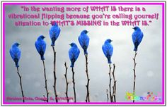 In the wanting more of WHAT IS there is a vibrational flipping because you're calling yourself attention to WHAT'S MISSING in the WHAT IS. Abraham-Hicks Quotes (AHQ2780) #workshop