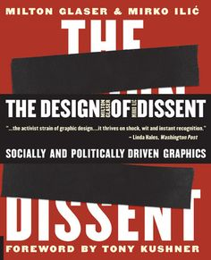 The Design of Dissent: Socially and Politically Driven Graphics  by Milton Glaser, Mirko Ilic