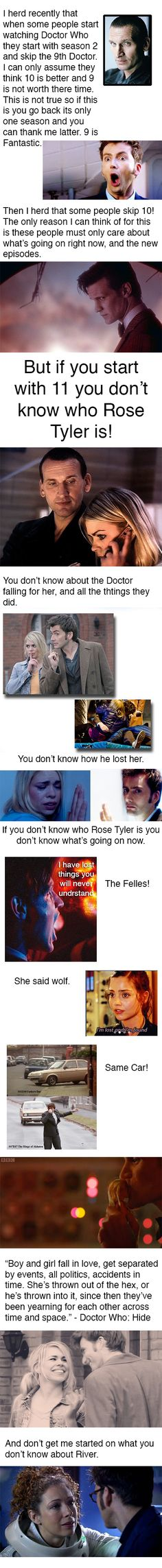 Not to mention that 9 and early 10 have some of the best episodes, even totally removed from romance. Besides if you skip nine you don't know how rose net the doctor then fell in love with him. If you skip ten you skip the best doctor! Doctor Who, Rose Tyler, Out Of Touch, Fandoms, Don't Blink, Torchwood, Geronimo, To Infinity And Beyond, Blue Box
